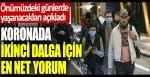 Korona virüste ikinci dalga için en net yorum: Önümüzdeki günlerde Türkiye'de yaşanacakları açıkladı