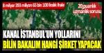 Kanal İstanbul'un yollarını bilin bakalım hangi şirket yapacak