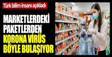 Türk bilim insanı açıkladı: Marketlerdeki paketlerden korona virüs böyle bulaşıyor