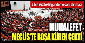 Muhalefet Meclis'te boşa kürek çekti