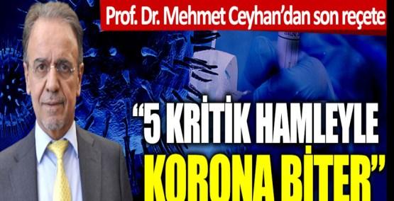 """Prof. Dr. Mehmet Ceyhan'dan son reçete: """"5 kritik hamleyle korona biter"""""""