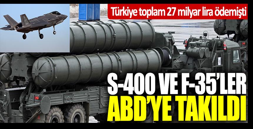 Türkiye toplam 27 milyar lira ödemişti!S-400 ve F-35'ler ABD'ye takıldı