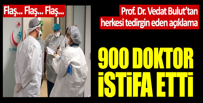 Flaş… Flaş… Flaş… 900 doktor istifa etti