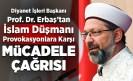 Prof. Dr. Erbaş'tan İslam düşmanı provokasyonlara karşı bilinçli mücadele çağrısı