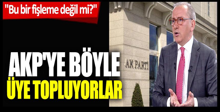 """Habertürk yazarı Fatih Altaylı duyurdu: AKP'ye böyle üye topluyorlar! """"Bu bir fişleme değil mi?"""""""