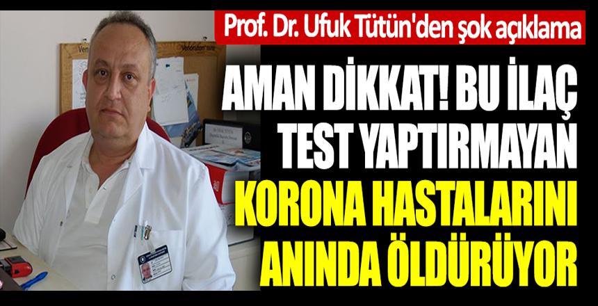 Aman dikkat! Bu ilaç test yaptırmayan korona hastalarını anında öldürüyor! Prof. Dr. Ufuk Tütün'den şok açıklama