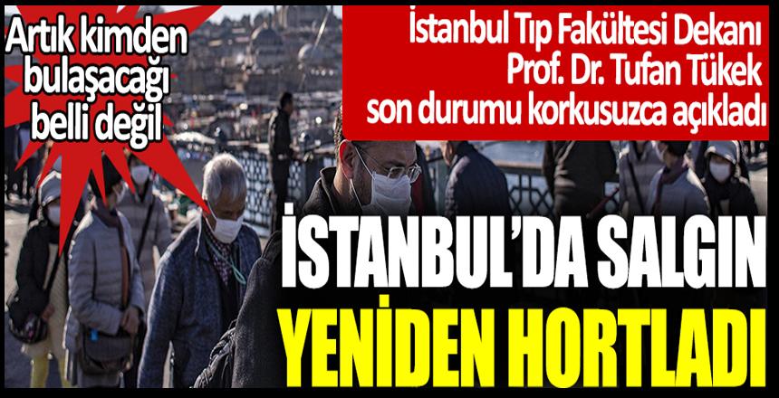 Artık kimden bulaşacağı belli değil! İstanbul'da salgın yeniden hortladı!Tıp Fakültesi Dekanı Prof. Dr. Tufan Tükek korkusuzca açıkladı