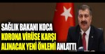 Sağlık Bakanı Koca, korona virüse karşı alınacak yeni önlemi açıkladı