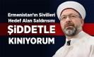 Diyanet İşleri Başkanı Erbaş: Ermenistan'ın sivilleri hedef alan saldırısını şiddetle kınıyorum