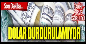 Dolar'da tarihi zirve: Dolar durdurulamıyor!