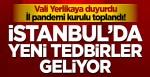 Vali duyurdu… İstanbul'da İl pandemi kurulu toplandı! Yeni tedbirler geliyor