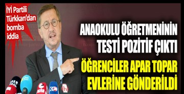İYİ Partili Lütfü Türkkan'dan bomba iddia: Anaokulu öğretmeninin testi pozitif çıktı öğrenciler apar topar evlerine gönderildi
