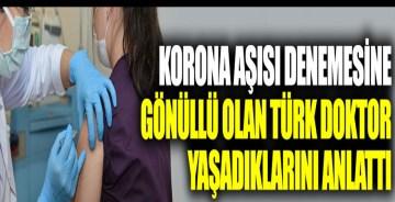 Korona aşısı denemesine gönüllü olan Türk doktor yaşadıklarını anlattı