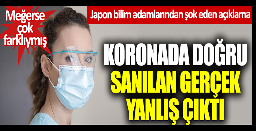 Koronada doğru sanılan gerçek yanlış çıktı! Japon bilim adamlarından şok eden açıklama! Meğerse çok yanlışmış