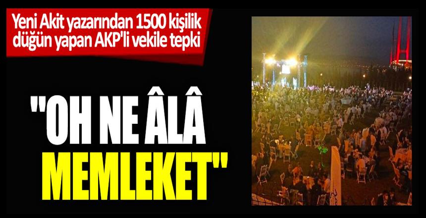 Yeni Akit yazarından 1500 kişilik düğün yapan AKP'li vekile tepki: Oh ne âlâ memleket