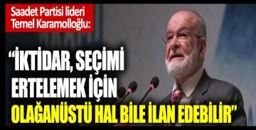 """Temel Karamollaoğlu: """"İktidar, seçimi ertelemek için olağanüstü hal bile ilan edebilir"""""""