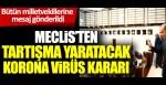 Meclis'ten tartışma yaratacak korona virüs kararı