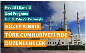 Mevlid-i Nebi Gecesi Özel Programı, Başkan Erbaş'ın katılımıyla Kuzey Kıbrıs Türk Cumhuriyeti'nde düzenlenecek