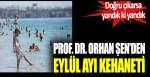 Prof. Dr. Orhan Şen'den eylül ayı kehaneti. Doğru çıkarsa yandık ki yandık