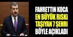 Sağlık Bakanı Fahrettin Koca en büyük riski taşıyan 7 ili açıkladı