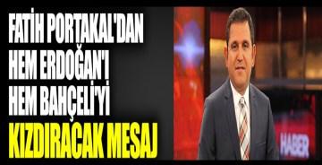 Fatih Portakal'dan hem Erdoğan'ı hem Bahçeli'yi kızdıracak mesaj