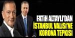 Fatih Altaylı'dan İstanbul Valisi Ali Yerlikaya'ya çok sert korona tepkisi