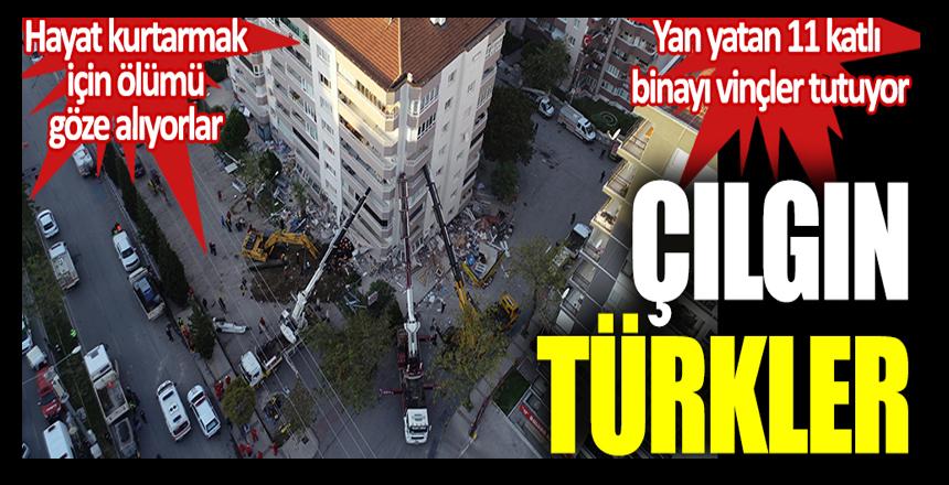 Çılgın Türkler. İzmir'de yan yatan 11 katlı binayı vinçler ayakta tutuyor. Hayat kurtarmak için ölümü göze alıyorlar