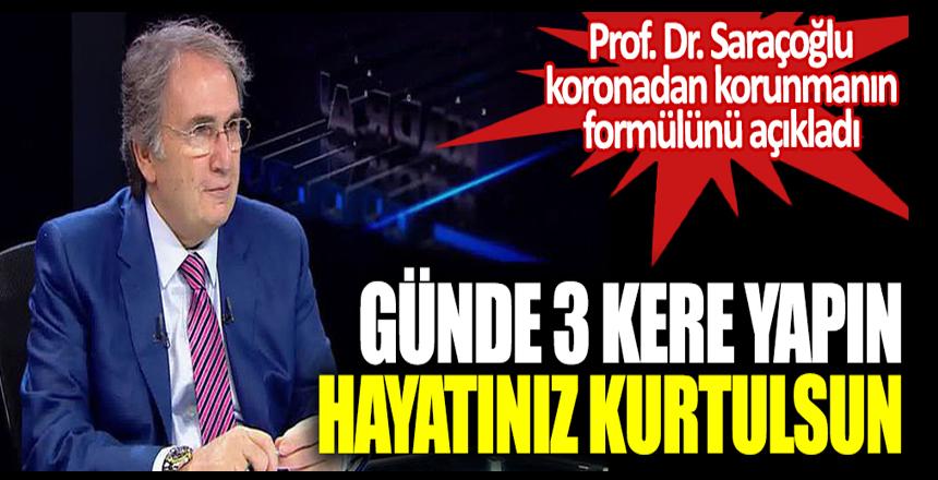 Günde 3 kere yapın hayatınız kurtulsun. Prof. Dr. Saraçoğlu koronadan korunmanın formülünü açıkladı