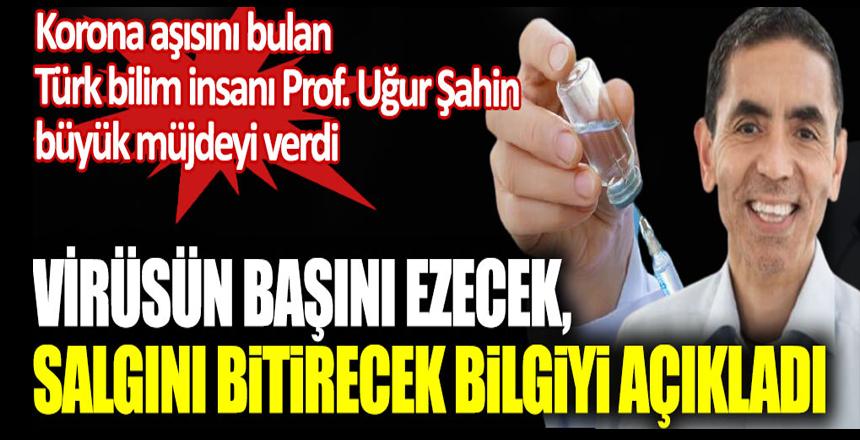 Korona aşısını bulan Türk bilim insanı Prof. Uğur Şahin büyük müjdeyi verdi, Virüsün başını ezecek salgını bitirecek bilgiyi açıkladı!