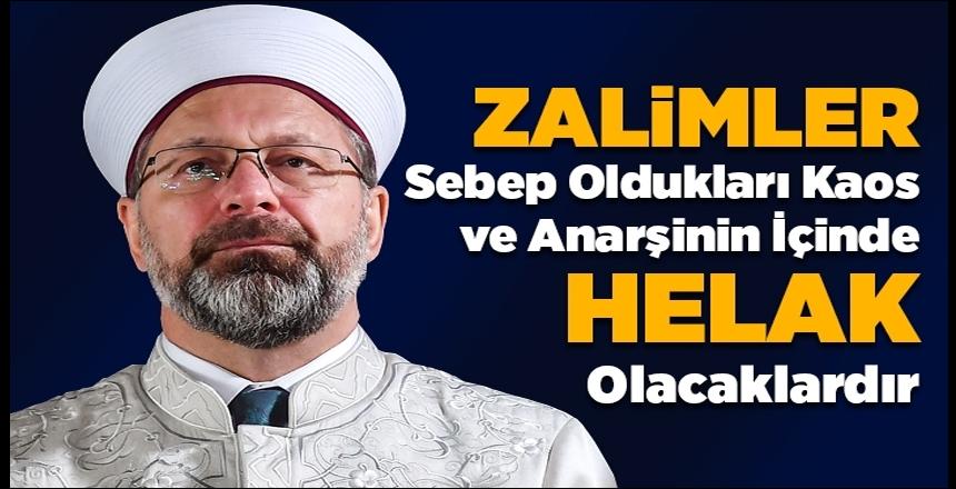 Prof. Dr. Erbaş: Zalimler sebep oldukları kaos ve anarşinin içinde helak olacaklardır