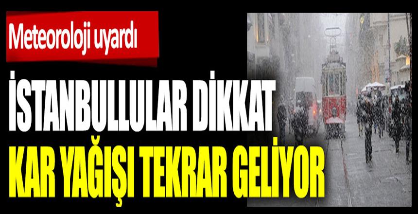 İstanbullular dikkat kar yağışı tekrar geliyor. Meteoroloji uyardı