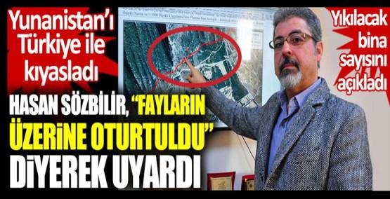 Prof. Dr. Hasan Sözbilir fayların üzerine oturtuldu diyerek uyardı. Yıkılacak bina sayısını açıkladı. Yunanistan'ı Türkiye ile kıyasladı