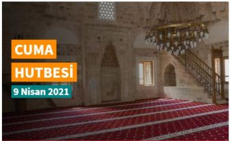 "9 Nisan 2021 tarihli Diyanet cuma hutbesi ""Ramazan: Kutlu Misafir"""