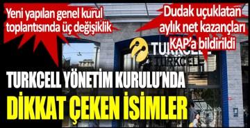 Turkcell yönetim kurulunda dikkat çeken isimler. Dudak uçuklatan aylık kazançları KAP'a bildirildi