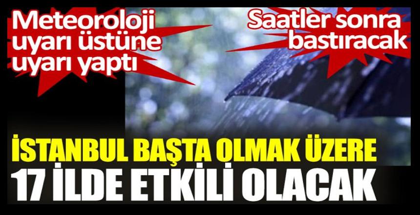 İstanbul başta olmak üzere 17 ilde etkili olacak