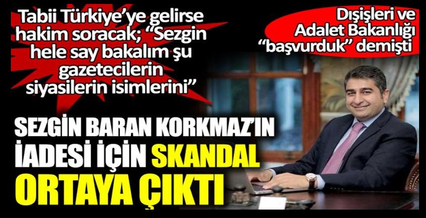 Sezgin Baran Korkmaz'ın iadesi için skandal ortaya çıktı