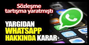 Sözleşme tartışma yaratmıştı. Yargıdan WhatsApp hakkında karar