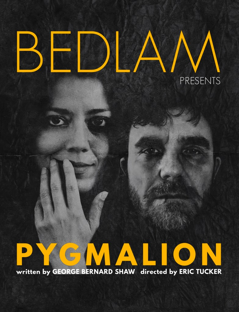 Show poster for Bedlam Pygmalion: Two faces, man and woman, emerging from dark paper texture with words Bedlam presents Pygmalion