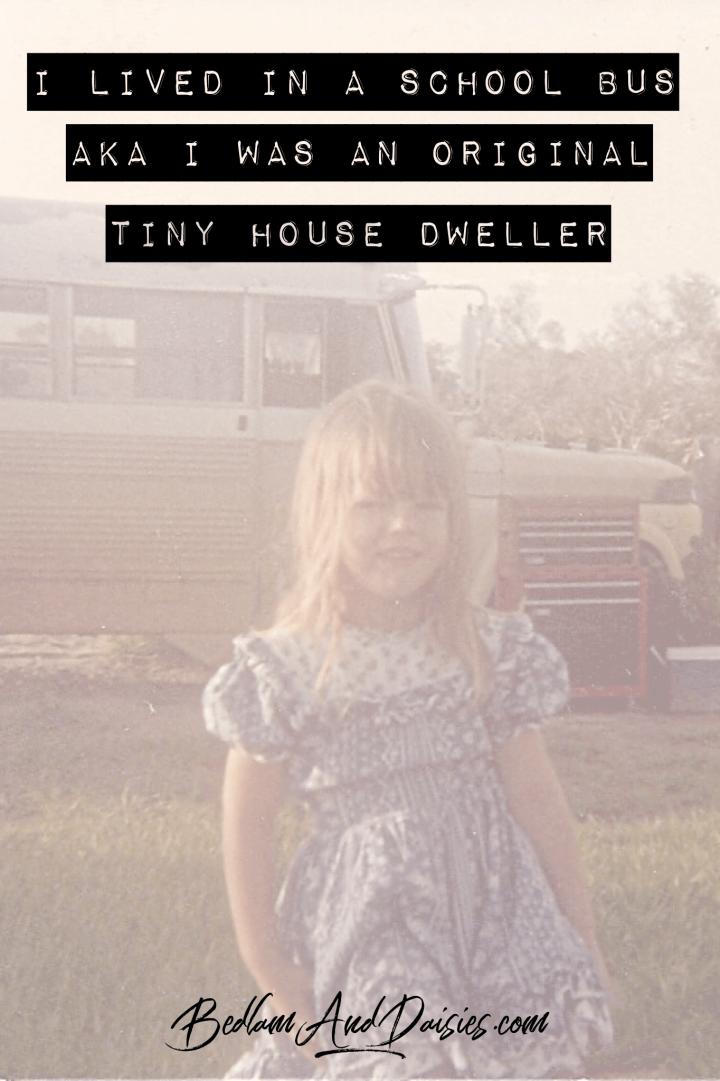 I lived in a school bus aka Original Tiny House dweller