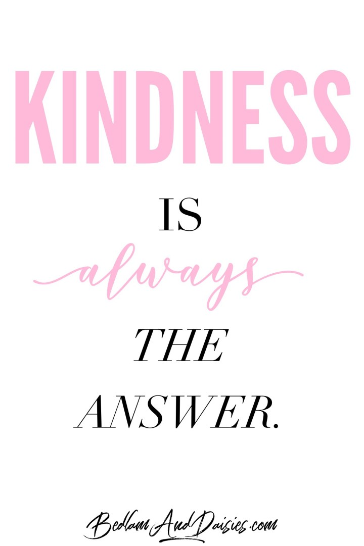 Kindness is always the answer