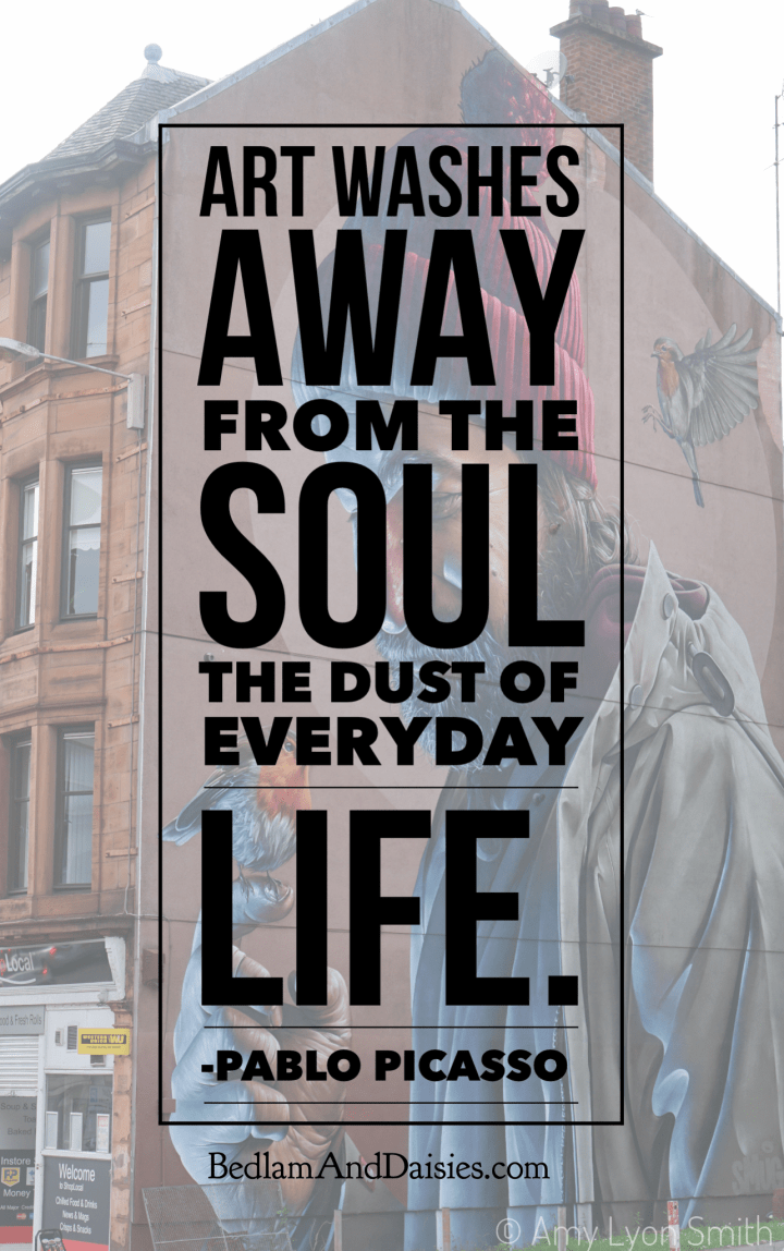 Art washes aways from the soul the dust of everyday life - Pablo Picasso