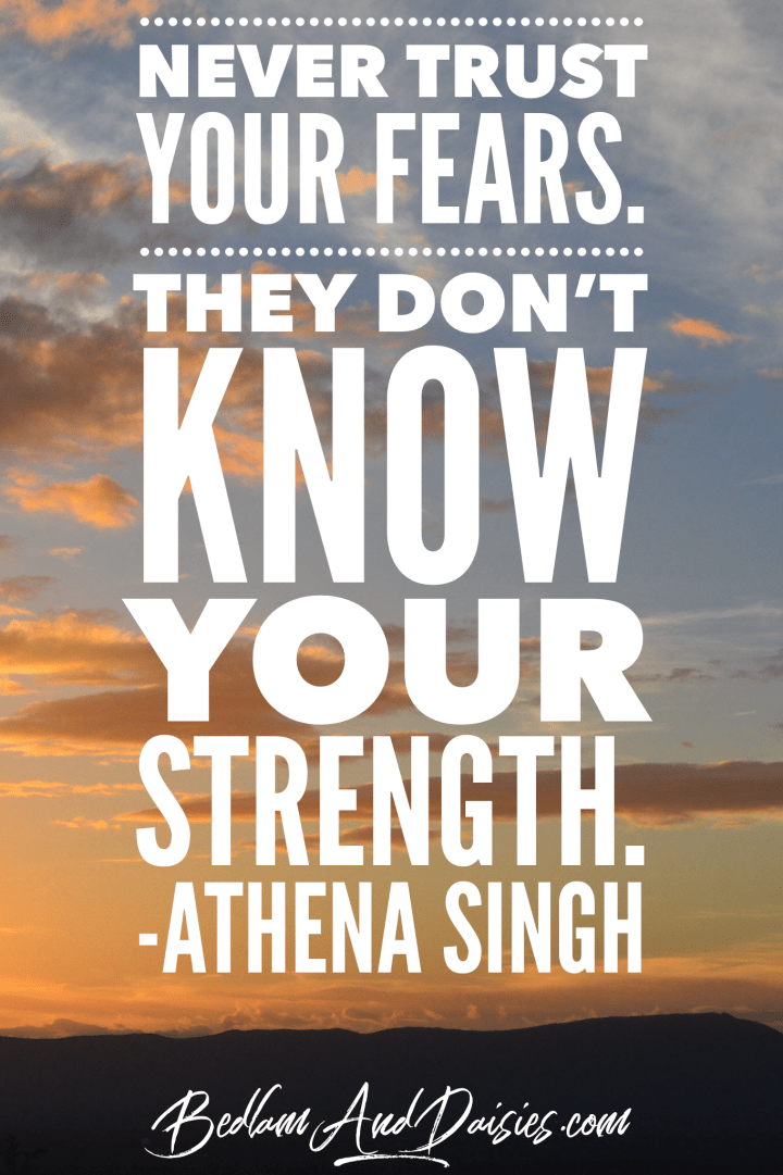 Never trust your fears. They don't know your strength. Athena Singh quote