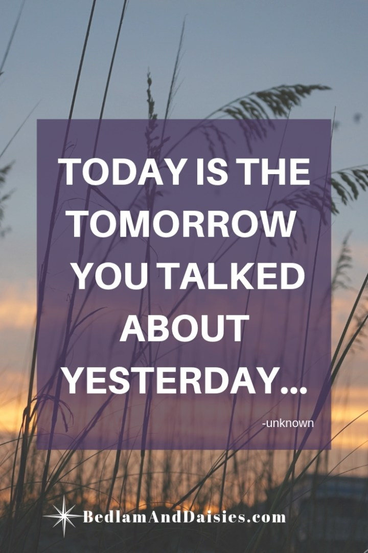 Today is the Tomorrow that you talked about Yesterday.-2.jpg