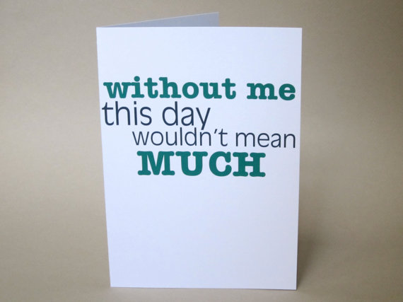 Funny Card, Father's Day Card - Without Me Dad