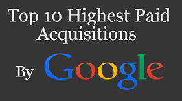 Top 10 Highest Paid Acquisition by Google (Infographic)