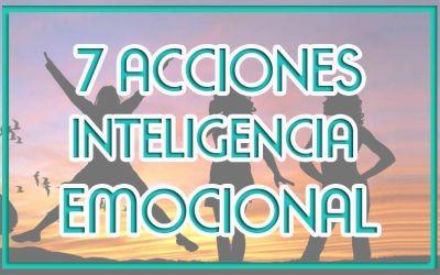 7 ACCIONES PARA TU INTELIGENCIA EMOCIONAL