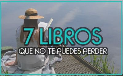 7 LIBROS QUE NO TE PUEDES PERDER