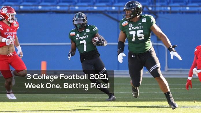 3 College Football 2021 -- Week One -- Betting Picks!