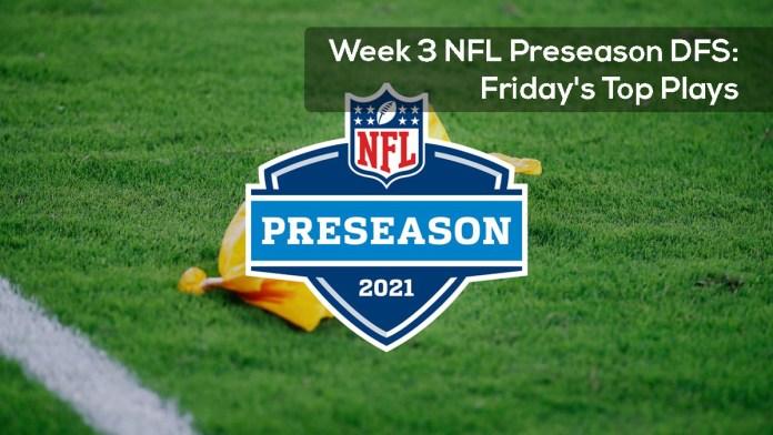 Week 3 NFL Preseason DFS- Friday's Top Plays