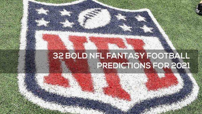32 BOLD NFL FANTASY FOOTBALL PREDICTIONS FOR 2021